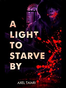 A Light to Starve By by Axel Taiari