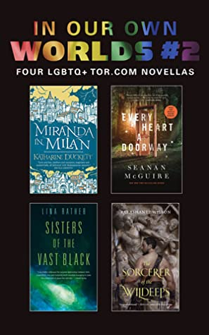 In Our Own Worlds #2: Four LGBTQ+ Tor.com Novellas by Lina Rather, Kai Ashante Wilson, Seanan McGuire, Katharine Duckett