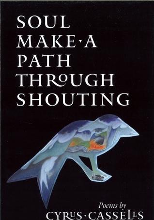 Soul Make a Path Through Shouting by Cyrus Cassells