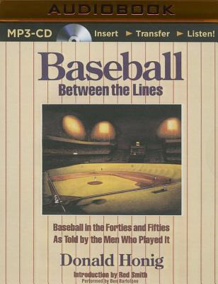 Baseball Between the Lines: Baseball in the Forties and Fifties as Told by the Men Who Played It by Donald Honig