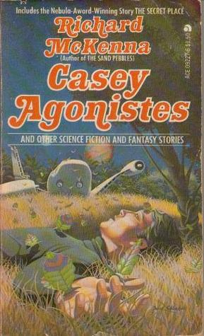 Casey Agonistes and Other Science Fiction and Fantasy Stories by Richard McKenna