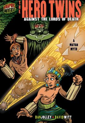 The Hero Twins: Against the Lords of Death [a Mayan Myth] by Dan Jolley