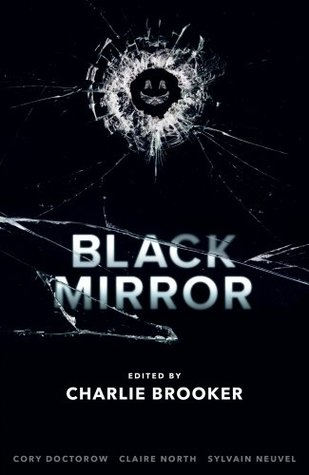 Black Mirror: Volume I by Charlie Brooker, Cory Doctorow, Claire North, Sylvain Neuvel