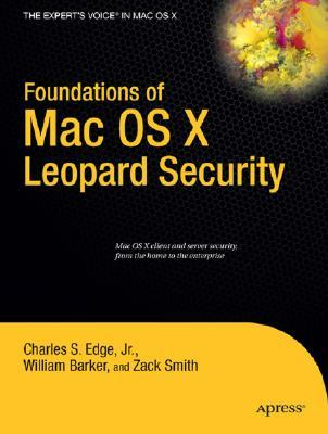 Foundations of Mac OS X Leopard Security by Zack Smith, William Barker, Charles S. Edge Jr.
