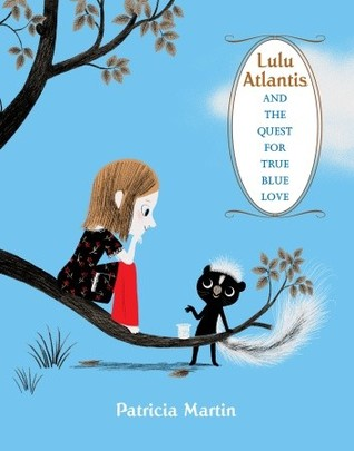 Lulu Atlantis and the Quest for True Blue Love by Patricia Martín
