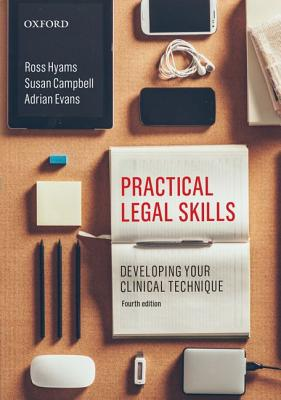 Practical Legal Skills: Developing Your Clinical Technique by Susan Campbell, Adrian Evans, Ross Hyams