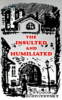 The Insulted and Humiliated by Fyodor M. Dostoevsky