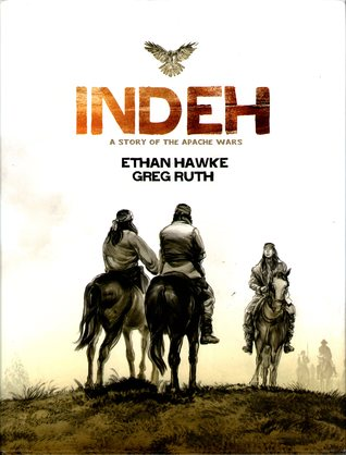 Indeh: A Story of the Apache Wars by Greg Ruth, Ethan Hawke