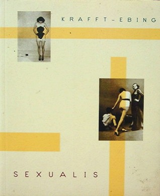 Psychopathia Sexualis: A Medico-Legal Study by Richard von Krafft-Ebing, Brian King