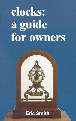 Clocks: A Guide for Owners by Eric Smith