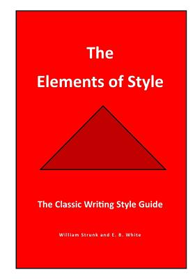 The Elements of Style: The Classic Writing Style Guide by William Strunk, E. B. White