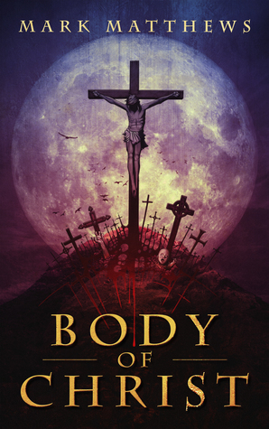 Body of Christ by Mark Matthews