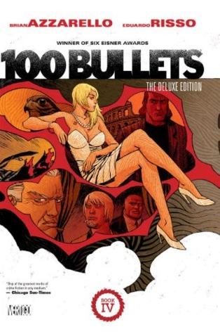 100 Bullets: The Deluxe Edition Book IV by Eduardo Risso, Brian Azzarello, Dave Johnson