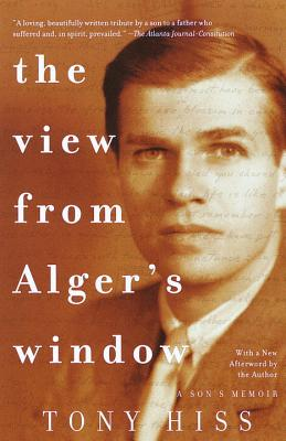 The View from Alger's Window: A Son's Memoir by Tony Hiss
