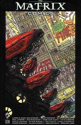 The Matrix Comics, Vol. 1 by Troy Nixey, Ryder Windham, Geof Darrow, Lana Wachowski, Gregory Ruth, Paul Chadwick, Bill Sienkiewicz, Kilian Plunkett, Peter Bagge, Dave Gibbons, David Lapham, John Van Fleet, Spencer Lamm, Neil Gaiman, Ted McKeever, Lilly Wachowski