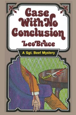 Case with No Conclusion: A Sergeant Beef Mystery by Leo Bruce