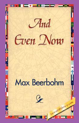 And Even Now by Max Beerbohm