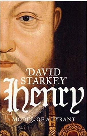 Henry: Model of a Tyrant by David Starkey