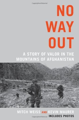 No Way Out: A Story of Valor in the Mountains of Afghanistan by Kevin Maurer, Mitch Weiss