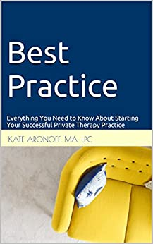Best Practice: Everything You Need to Know About Starting Your Successful Private Therapy Practice by Kate Aronoff