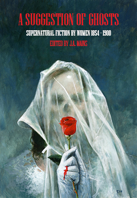 A Suggestion of Ghosts: Supernatural Fiction by Women 1854 - 1900 by Johnny Mains, Lynda E. Rucker