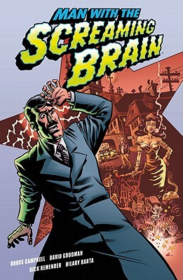 Man with the Screaming Brain by Hilary Barta, Rick Remender, Bruce Campbell, David Goodman