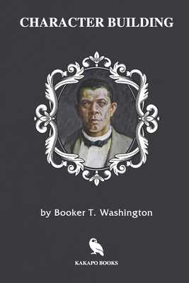 Character Building (Illustrated) by Booker T. Washington