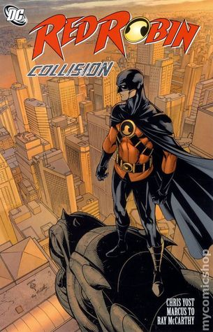 Red Robin, Vol. 2: Collision by Marcus To, Bryan Q. Miller, Trevor Scott, Christopher Yost, Lee Garbett, Ray McCarthy