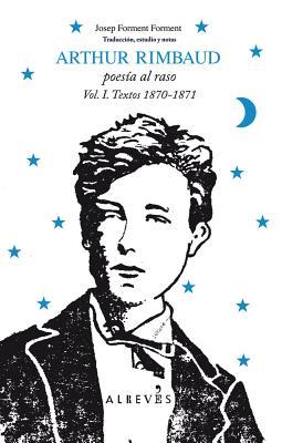 Arthur Rimbaud, Poesia al Raso, Volume 1: Textos 1870-1871 by Arthur Rimbaud