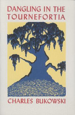 Dangling in the Tournefortia by Charles Bukowski