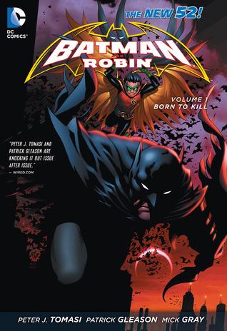 Batman and Robin, Vol. 1: Born to Kill by Patrick Gleason, Mick Gray, Peter J. Tomasi