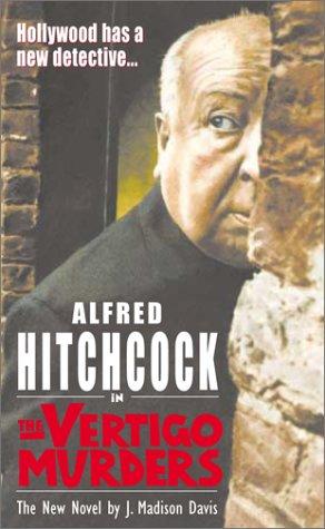 Alfred Hitchcock in the Vertigo Murders by J. Madison Davis