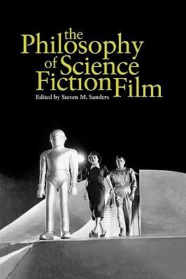 The Philosophy of Science Fiction Film by Steven Sanders