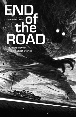 The End of the Road: An Anthology of Original Fiction by Vandana Singh, Lavie Tidhar, Anil Menon, Sophia McDougall, Philip Reeve, Jonathan Oliver, Paul Meloy, Jay Caselberg, Helen Marshall, Adam Nevill, Sarah Lotz, Ian Whates, Rochita Loenen-Ruiz, Zen Cho, Rio Youers, Benjanun Sriduangkaew