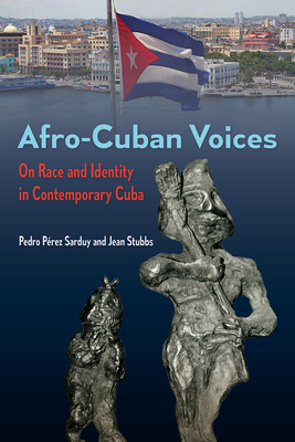 Afro-Cuban Voices: On Race and Identity in Contemporary Cuba by Jean Stubbs, Pedro Perez Sarduy