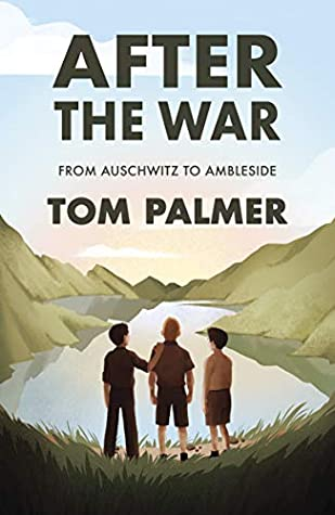After the War: From Auschwitz to Ambleside by Violet Tobacco, Tom Palmer