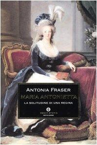 Maria Antonietta: La solitudine di una regina by Claudia Pierrottet, Joan Peregalli, Antonia Fraser