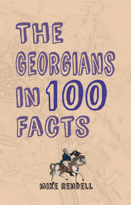 The Georgians in 100 Facts by Mike Rendell