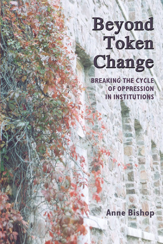 Beyond Token Change: Breaking the Cycle of Oppression in Institutions by Anne Bishop