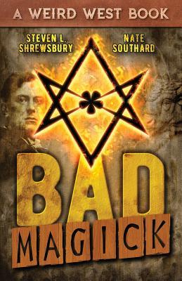 Bad Magick by Nate Southard, Steven L. Shrewsbury