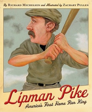 Lipman Pike: America's First Home Run King by Zachary Pullen, Richard Michelson