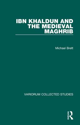 Ibn Khaldun and the Medieval Maghrib by Michael Brett