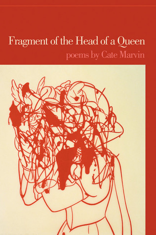 Fragment of the Head of a Queen: Poems by Cate Marvin