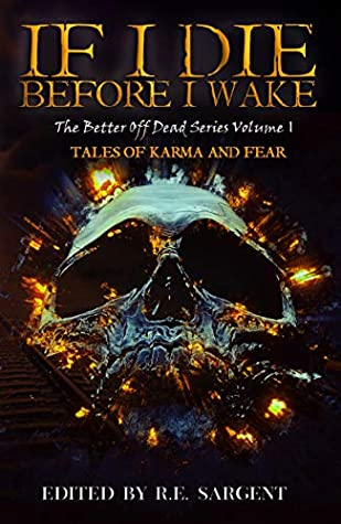 If I Die Before I Wake: Tales of Karma and Fear by Red Lagoe, Peter Rocha, R.J. Roles, Steven Pajak, Kayla Krantz, R.E. Sargent, Charlotte Munro, Eleanor Merry, Jane Alvey Harris, Chris Wilkerson
