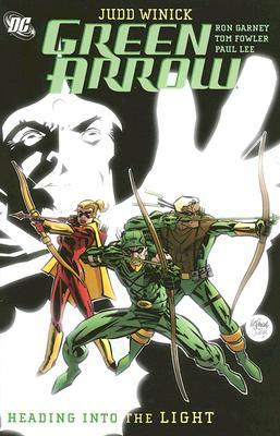 Green Arrow, Vol. 7: Heading Into the Light by Ron Garney, Tom Fowler, Jim Calafiore, Paul Lee, Judd Winick