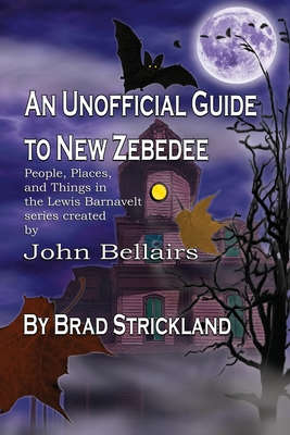 An Unofficial Guide to New Zebedee: People, Places, and Things in the Lewis Barnavelt series Created by John Bellairs by Brad Strickland