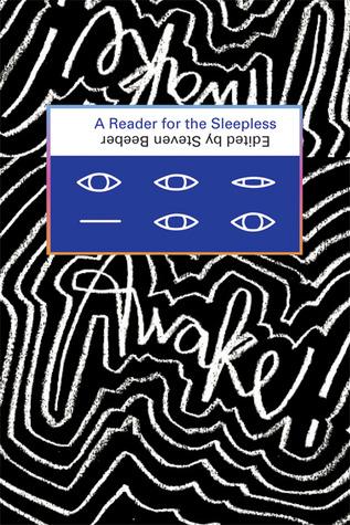 Awake!: A Reader for the Sleepless by Arthur Bradford, Davy Rothbart, Rebecca Wolff, Steven Lee Beeber, Charles Simic, Jonathan Ames, Rose Gowen, Howard Cruse, Seth Tobocman, Priscella Becker, Aimee Bender