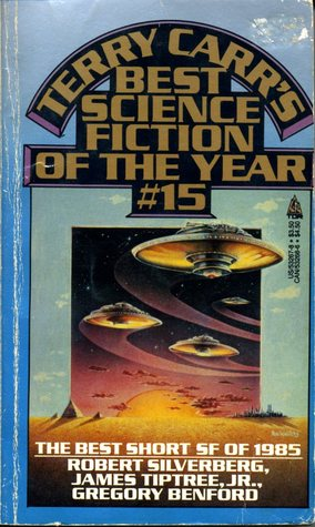 Best Science Fiction of the Year 15 by Ian Watson, Lucius Shepard, Connie Willis, Michael Bishop, Karen Joy Fowler, Harry Turtledove, Gregory Benford, Howard Waldrop, David Zindell, Robert Silverberg, Terry Carr, John Crowley, Charles N. Brown, James Tiptree Jr.