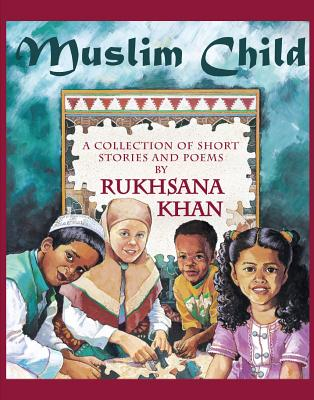 Muslim Child: A Collection of Short Stories and Poems by Rukhsana Khan
