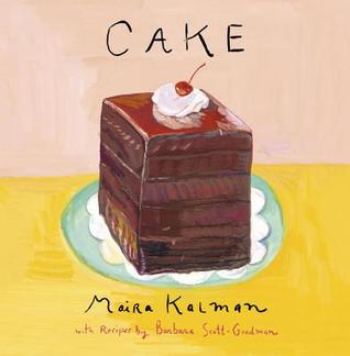 Cake: A Cookbook by Barbara Scott-Goodman, Maira Kalman